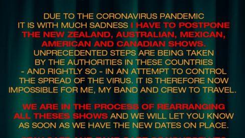 A causa della pandemia di coronavirus, con grande rammarico devo posticipare i concerti in Nuova Zelanda, Australia, Messico, Stati Uniti e Canada.